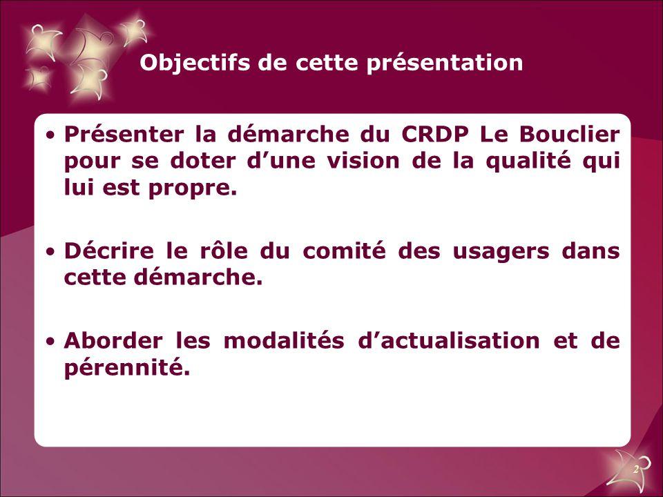 2 Objectifs de cette présentation Présenter la démarche du CRDP Le Bouclier pour se doter d'une vision de la qualité qui lui est propre. Décrire le rô