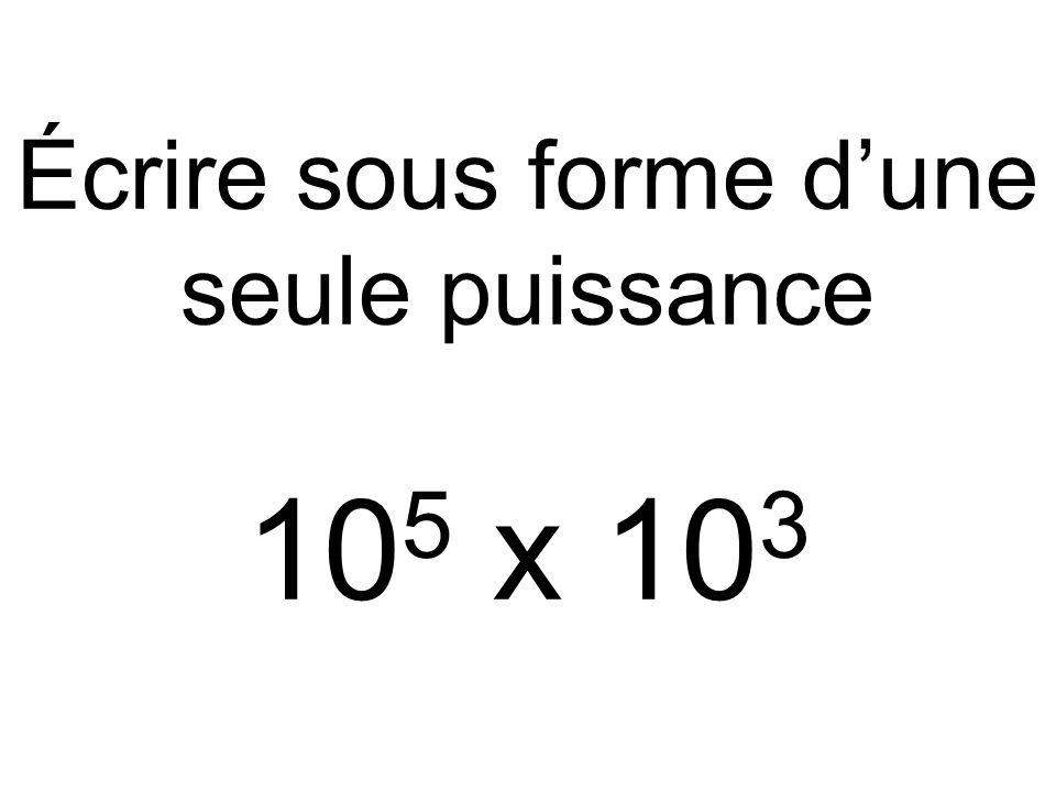 Écrire sous forme d'une seule puissance 10 5 x 10 3