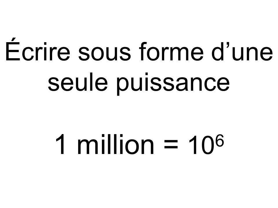 Écrire sous forme d'une seule puissance 1 million = 10 6