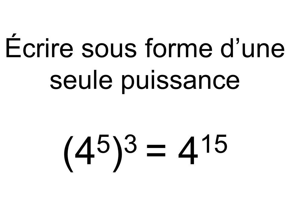 Écrire sous forme d'une seule puissance (4 5 ) 3 = 4 15