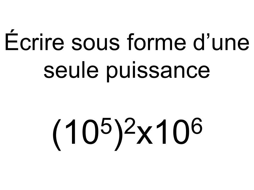 Écrire sous forme d'une seule puissance (10 5 ) 2 x10 6