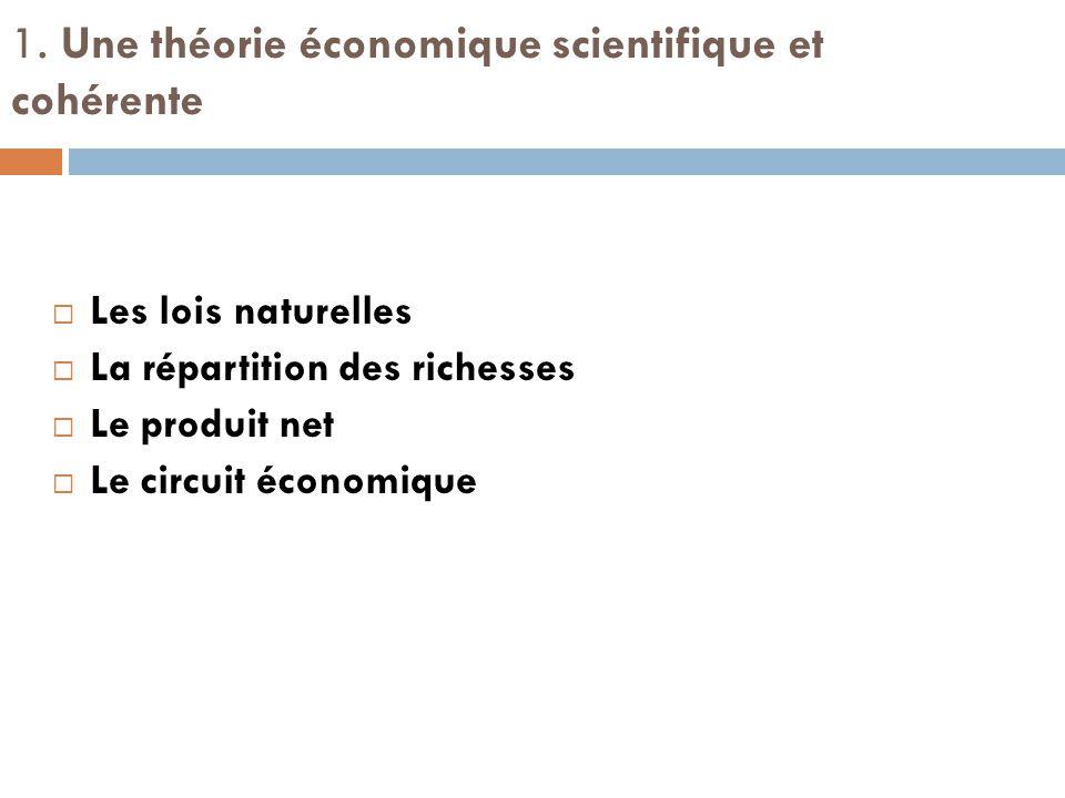 1. Une théorie économique scientifique et cohérente  Les lois naturelles  La répartition des richesses  Le produit net  Le circuit économique