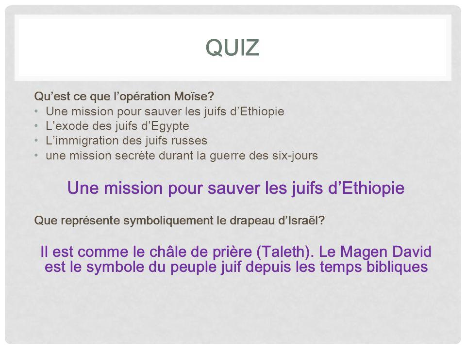 QUIZ Qu'est ce que l'opération Moïse? Une mission pour sauver les juifs d'Ethiopie L'exode des juifs d'Egypte L'immigration des juifs russes une missi