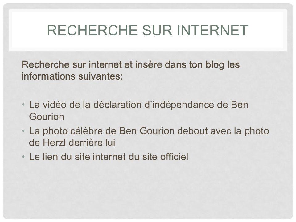 RECHERCHE SUR INTERNET Recherche sur internet et insère dans ton blog les informations suivantes: La vidéo de la déclaration d'indépendance de Ben Gou