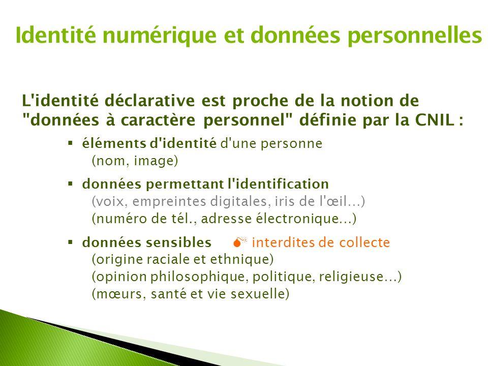 Identité numérique et données personnelles L'identité déclarative est proche de la notion de