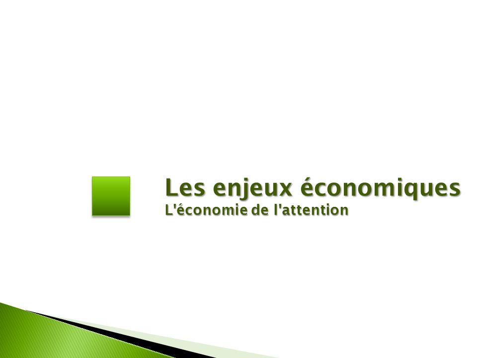 Les enjeux économiques L économie de l attention