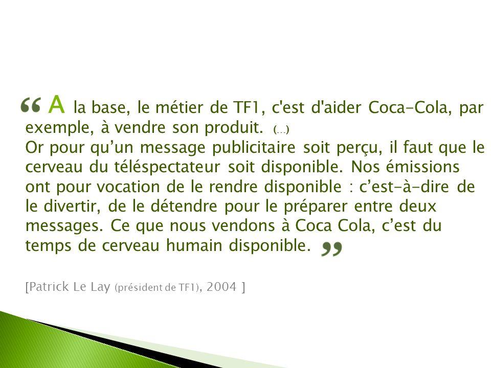 A la base, le métier de TF1, c est d aider Coca-Cola, par exemple, à vendre son produit.