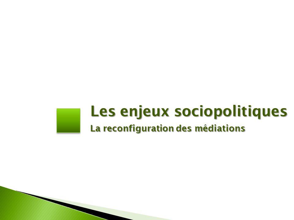 Les enjeux sociopolitiques La reconfiguration des médiations