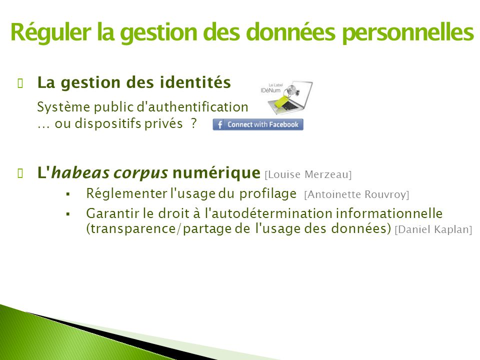 Réguler la gestion des données personnelles ✔ La gestion des identités Système public d'authentification … ou dispositifs privés ? ✔ L'habeas corpus n