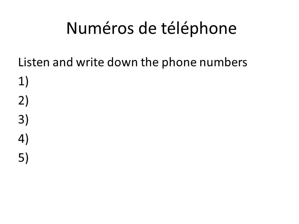 Numéros de téléphone Listen and write down the phone numbers 1) 2) 3) 4) 5)