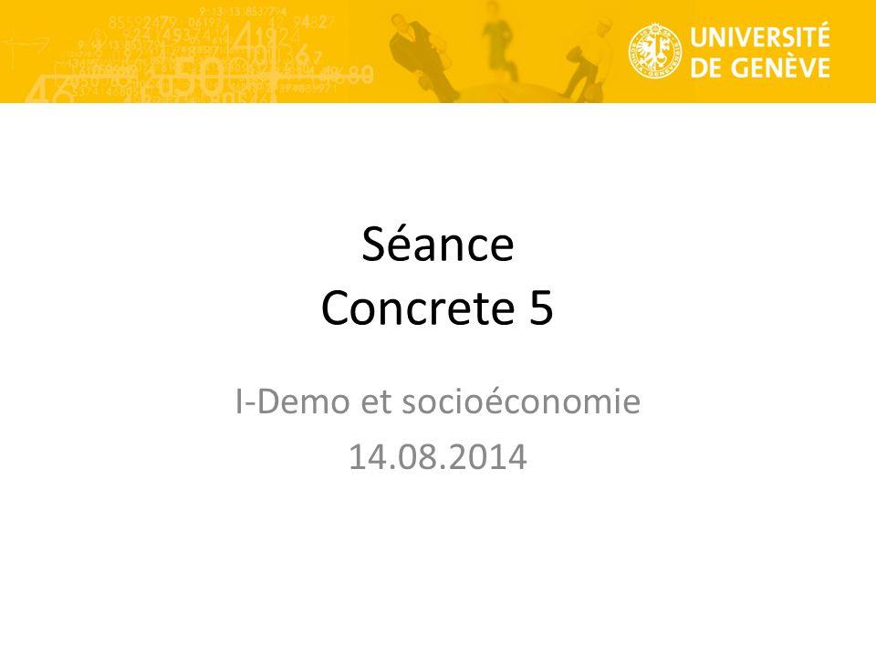 Séance Concrete 5 I-Demo et socioéconomie 14.08.2014