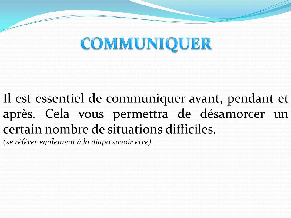 Il est essentiel de communiquer avant, pendant et après. Cela vous permettra de désamorcer un certain nombre de situations difficiles. (se référer éga