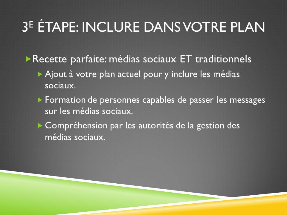 3 E ÉTAPE: INCLURE DANS VOTRE PLAN  Recette parfaite: médias sociaux ET traditionnels  Ajout à votre plan actuel pour y inclure les médias sociaux.