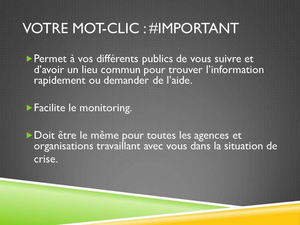 VOTRE MOT-CLIC : #IMPORTANT  Permet à vos différents publics de vous suivre et d'avoir un lieu commun pour trouver l'information rapidement ou demand