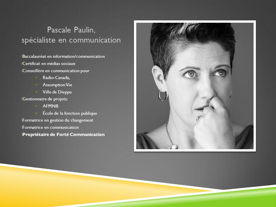 Pascale Paulin, spécialiste en communication  Baccalauréat en information/communication  Certificat en médias sociaux  Conseillère en communication