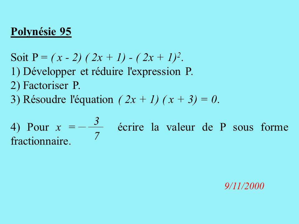 Polynésie 95 Soit P = ( x - 2) ( 2x + 1) - ( 2x + 1) 2.