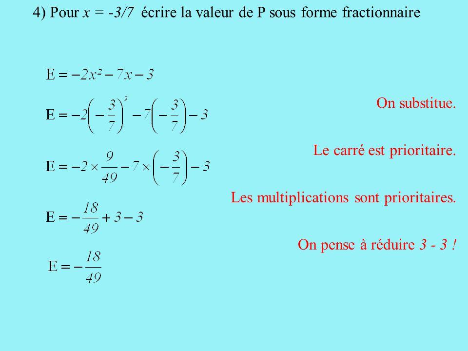 4) Pour x = -3/7 écrire la valeur de P sous forme fractionnaire On substitue.
