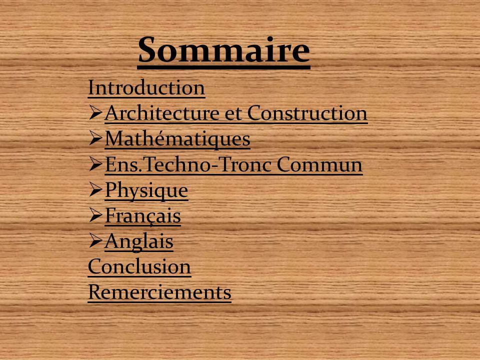 Introduction  Architecture et Construction  Mathématiques  Ens.Techno-Tronc Commun  Physique  Français  Anglais Conclusion Remerciements Sommair