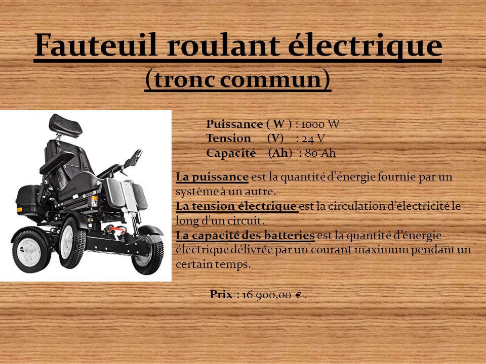 Fauteuil roulant électrique (tronc commun) Puissance ( W ) : 1000 W Tension (V) : 24 V Capacité (Ah) : 80 Ah La puissance est la quantité d'énergie fo