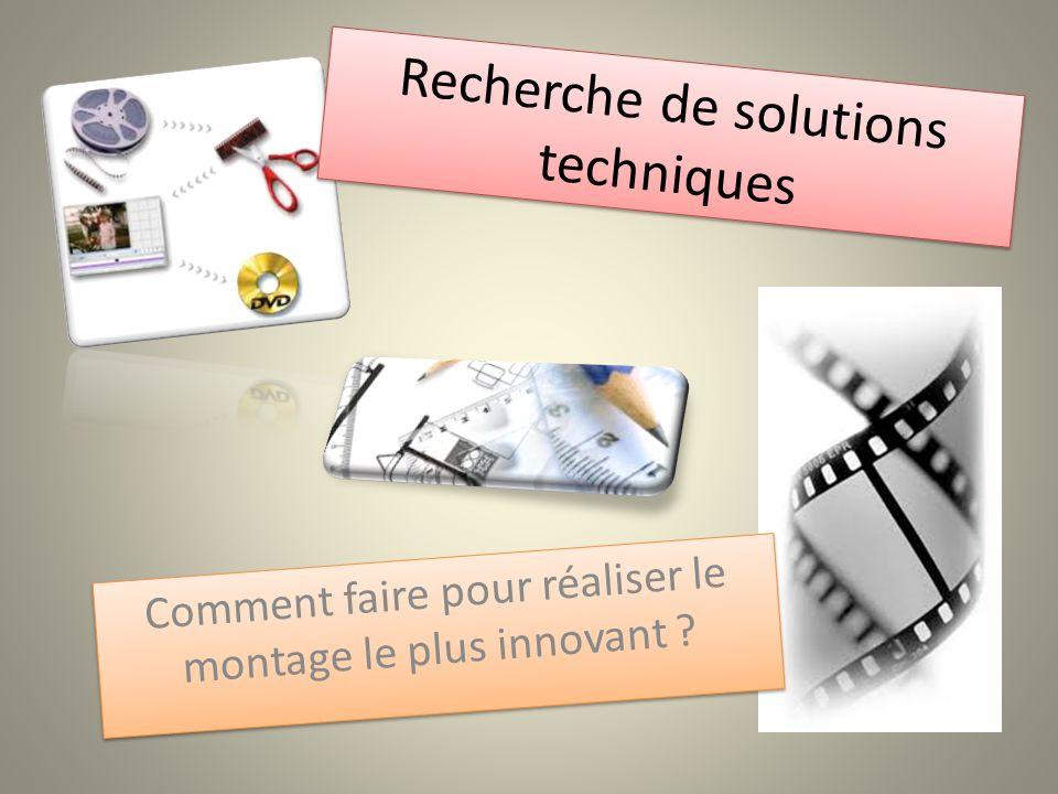 Recherche de solutions techniques Comment faire pour réaliser le montage le plus innovant ?