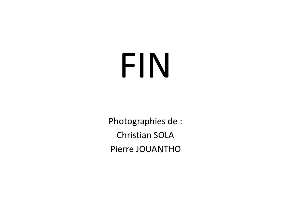 FIN Photographies de : Christian SOLA Pierre JOUANTHO