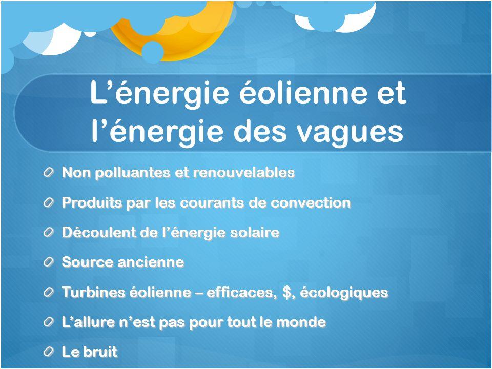 L'énergie éolienne et l'énergie des vagues Non polluantes et renouvelables Produits par les courants de convection Découlent de l'énergie solaire Sour