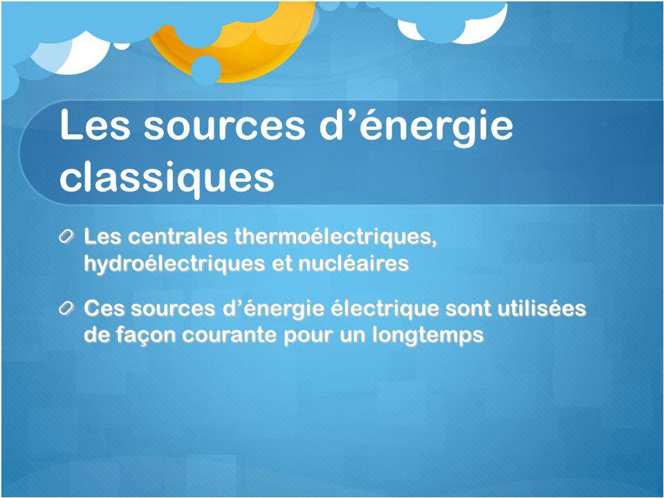 Les sources d'énergie classiques Les centrales thermoélectriques, hydroélectriques et nucléaires Ces sources d'énergie électrique sont utilisées de façon courante pour un longtemps