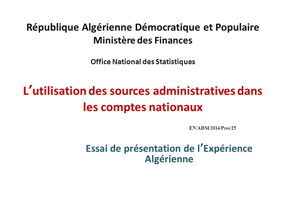 République Algérienne Démocratique et Populaire Ministère des Finances Office National des Statistiques L'utilisation des sources administratives dans