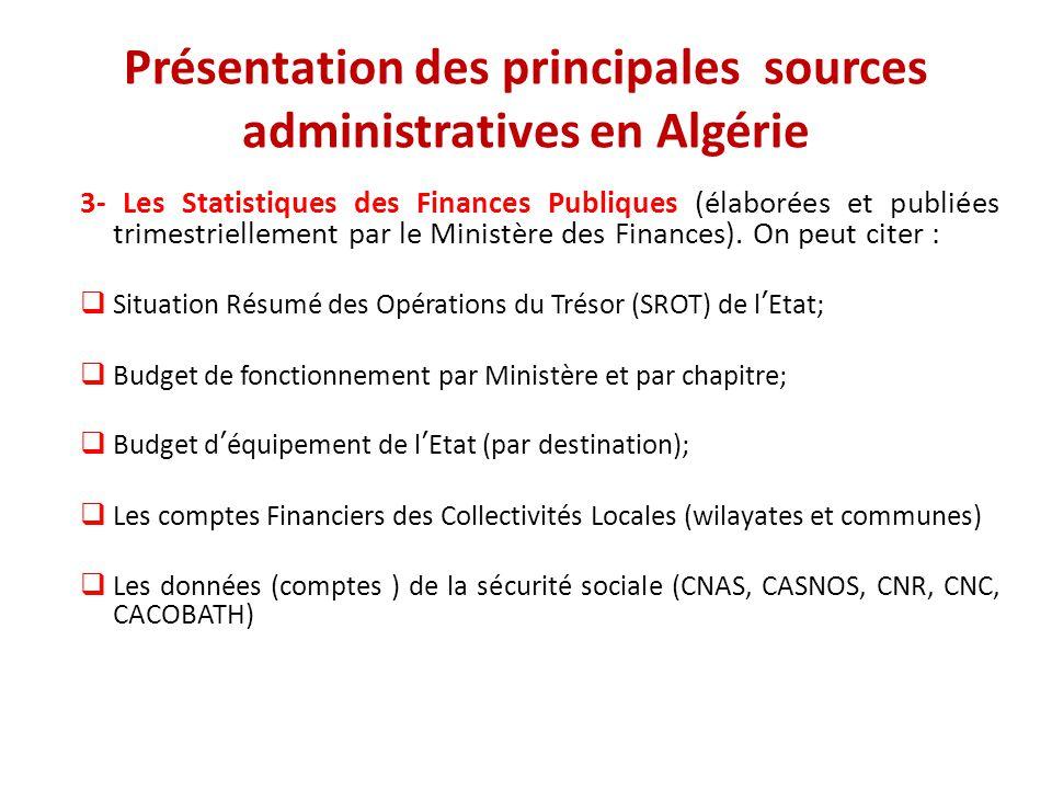 Présentation des principales sources administratives en Algérie 3- Les Statistiques des Finances Publiques (élaborées et publiées trimestriellement pa