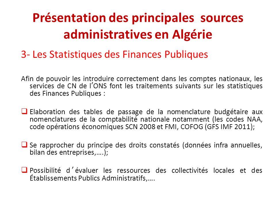 Présentation des principales sources administratives en Algérie 3- Les Statistiques des Finances Publiques Afin de pouvoir les introduire correctement