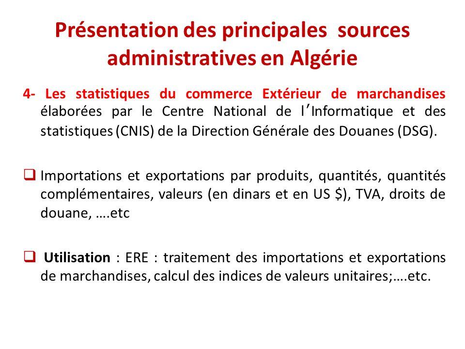 Présentation des principales sources administratives en Algérie 4- Les statistiques du commerce Extérieur de marchandises élaborées par le Centre Nati
