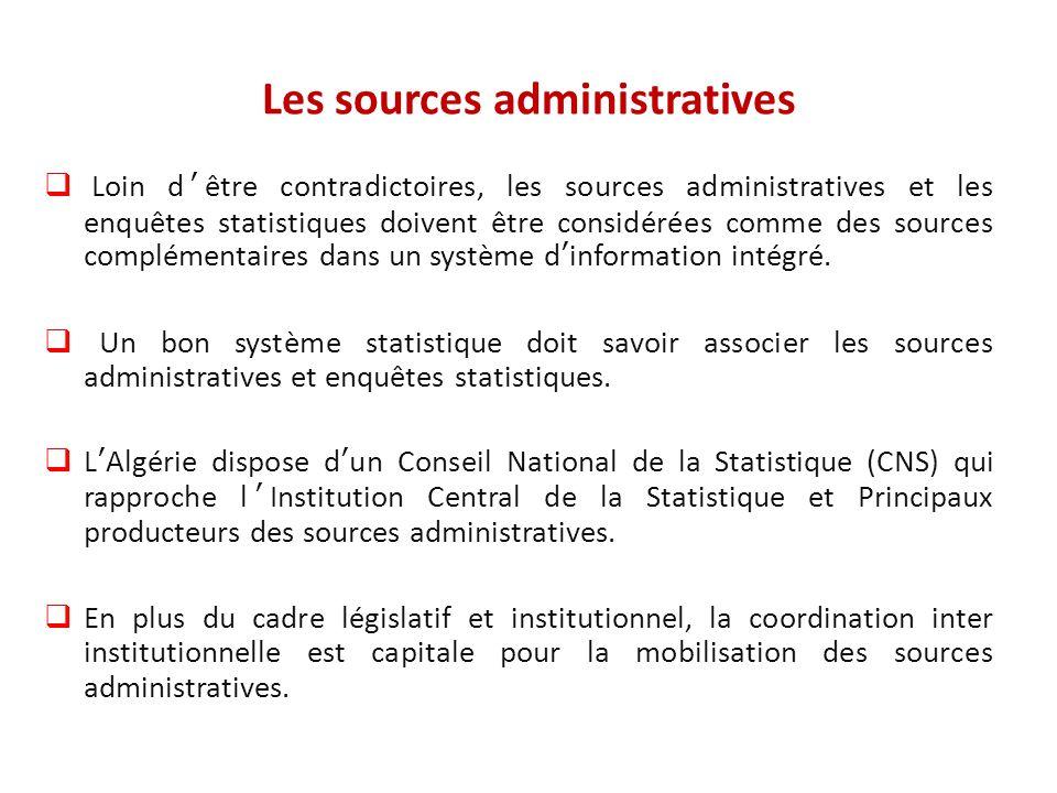 Les sources administratives  Loin d'être contradictoires, les sources administratives et les enquêtes statistiques doivent être considérées comme des