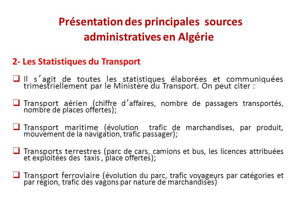 Présentation des principales sources administratives en Algérie 2- Les Statistiques du Transport  Il s'agit de toutes les statistiques élaborées et c