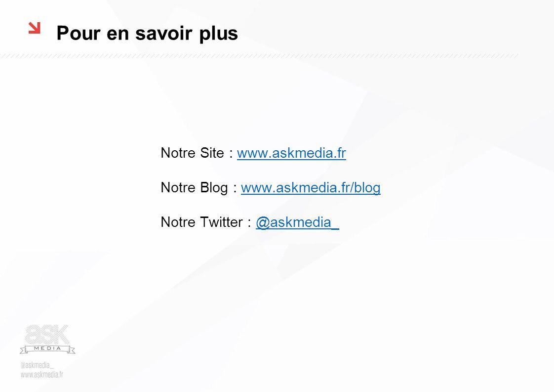 Pour en savoir plus Notre Site : www.askmedia.frwww.askmedia.fr Notre Blog : www.askmedia.fr/blogwww.askmedia.fr/blog Notre Twitter : @askmedia_@askme