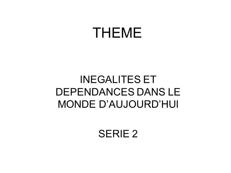 THEME INEGALITES ET DEPENDANCES DANS LE MONDE D'AUJOURD'HUI SERIE 2