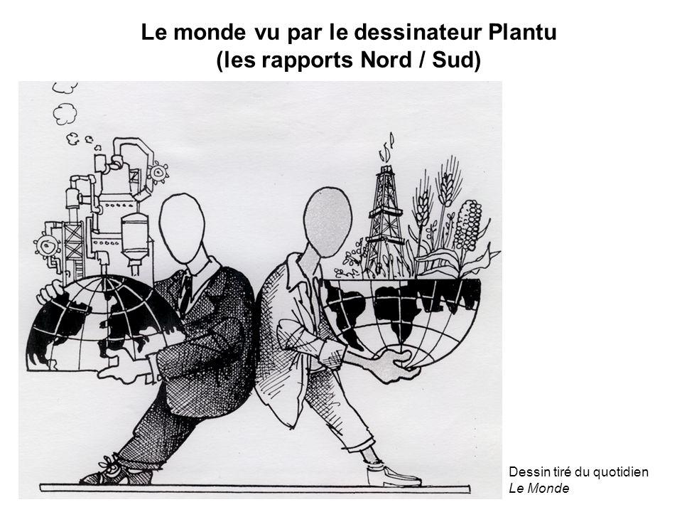 Le monde vu par le dessinateur Plantu (les rapports Nord / Sud) Dessin tiré du quotidien Le Monde