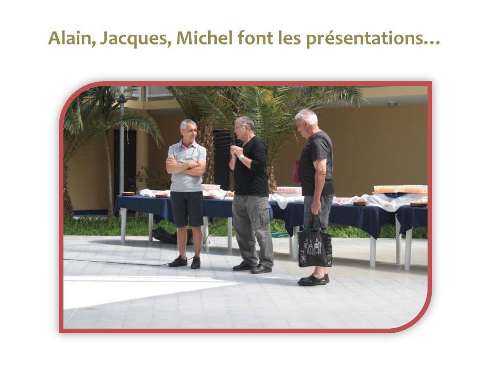 Alain, Jacques, Michel font les présentations…
