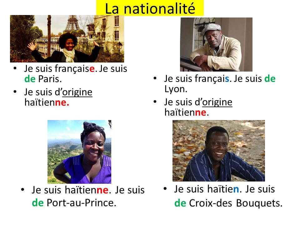 Je suis française. Je suis de Paris. Je suis d'origine haïtienne. Je suis français. Je suis de Lyon. Je suis d'origine haïtienne. Je suis haïtienne. J