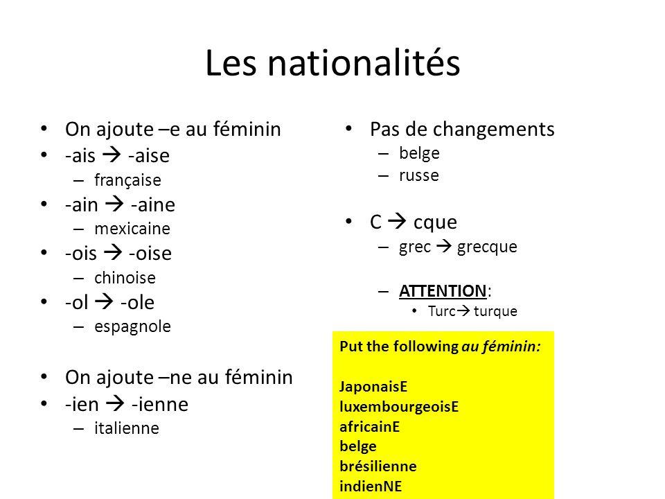 Les nationalités On ajoute –e au féminin -ais  -aise – française -ain  -aine – mexicaine -ois  -oise – chinoise -ol  -ole – espagnole On ajoute –n