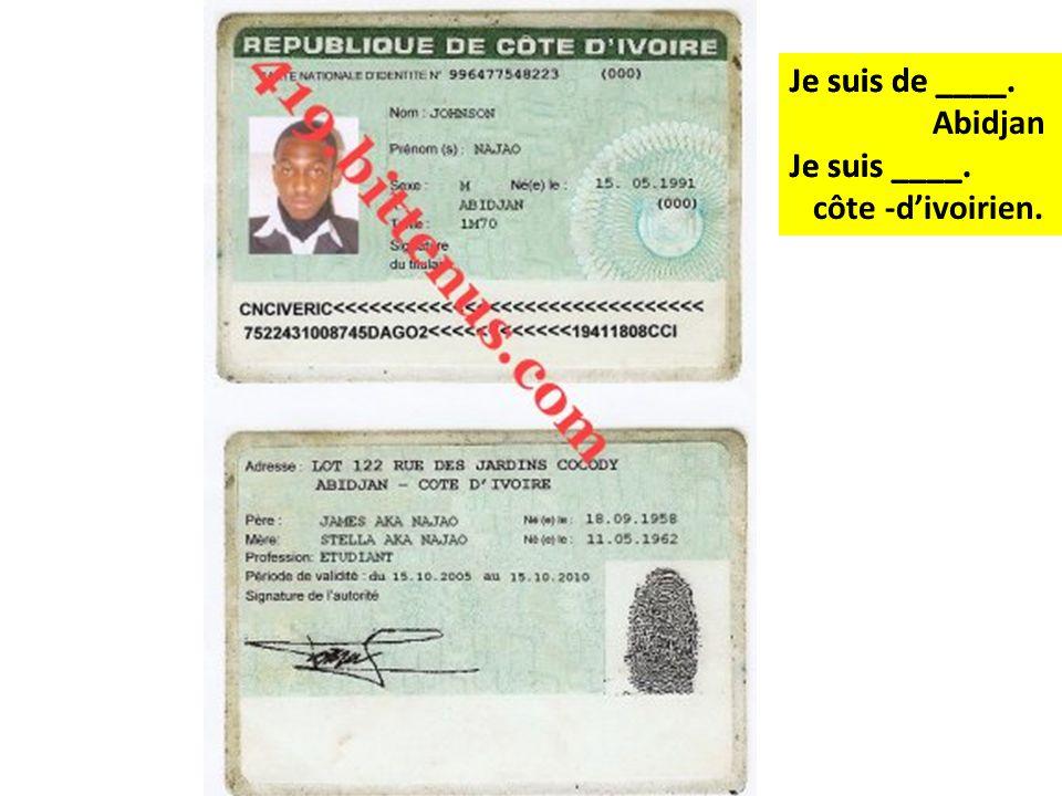 Je suis de ____. Je suis ____. Je suis de ____. Abidjan Je suis ____. côte -d'ivoirien.