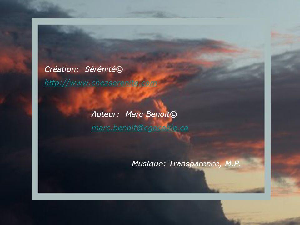 Création: Sérénité© http://www.chezserenite.com Auteur: Marc Benoit© marc.benoit@cgocable.ca Musique: Transparence, M.P.