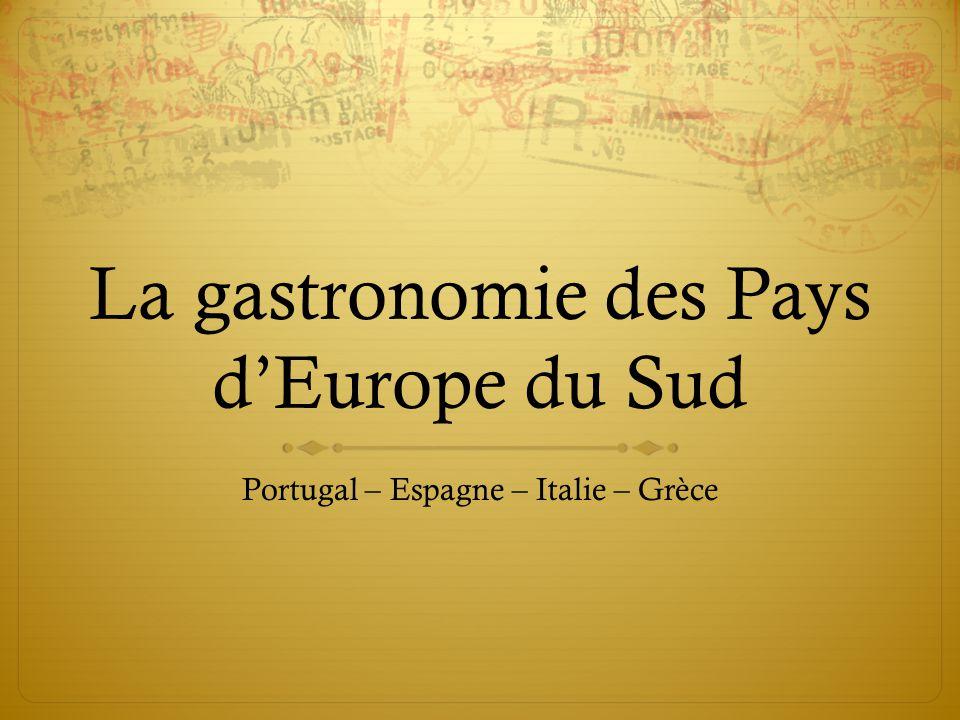 La gastronomie des Pays d'Europe du Sud Portugal – Espagne – Italie – Grèce