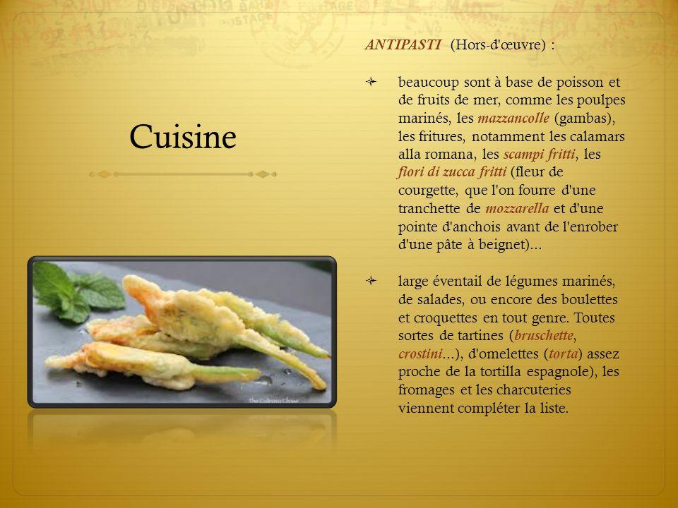 Cuisine ANTIPASTI (Hors-d'œuvre) :  beaucoup sont à base de poisson et de fruits de mer, comme les poulpes marinés, les mazzancolle (gambas), les fri
