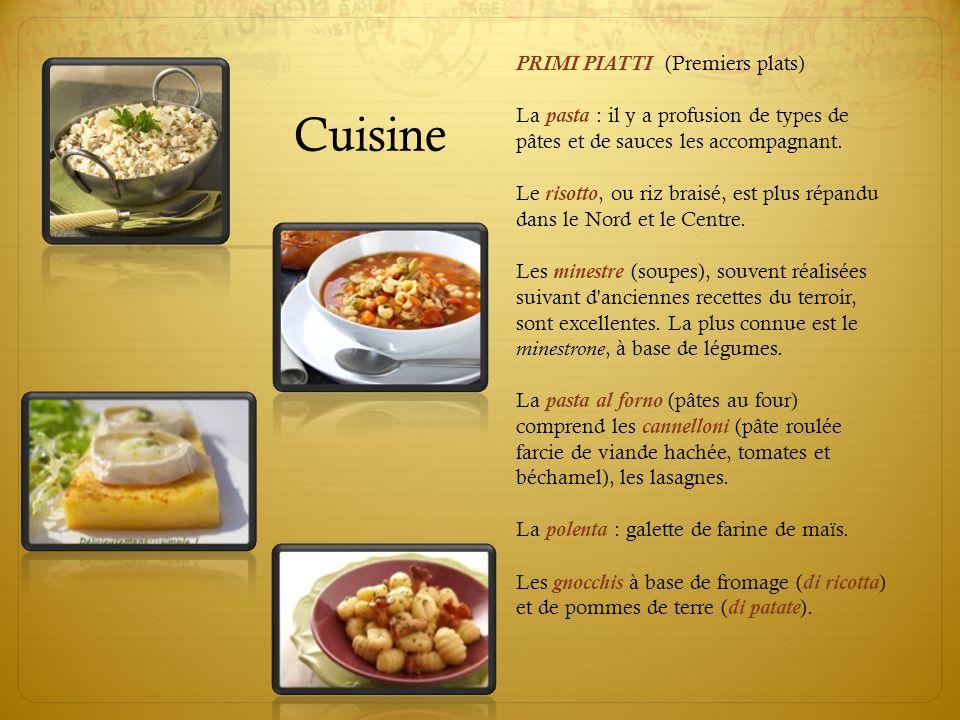 Cuisine PRIMI PIATTI (Premiers plats) La pasta : il y a profusion de types de pâtes et de sauces les accompagnant. Le risotto, ou riz braisé, est plus
