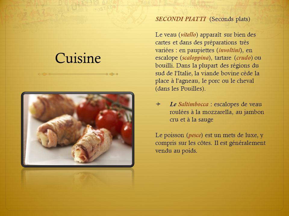 Cuisine SECONDI PIATTI (Seconds plats) Le veau (vitello) apparaît sur bien des cartes et dans des préparations très variées : en paupiettes (involtini