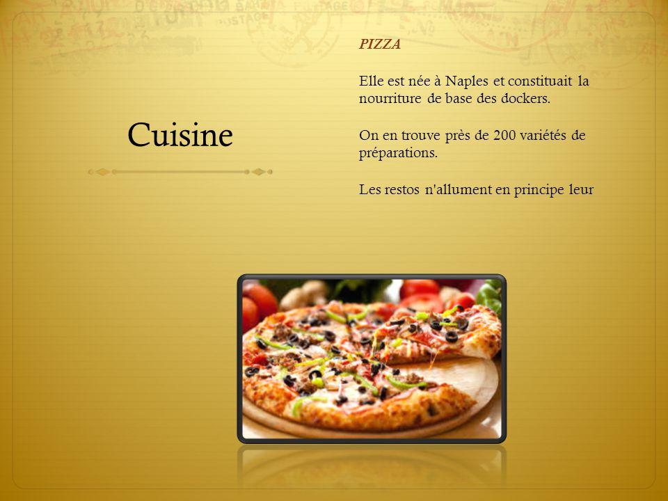 Cuisine PIZZA Elle est née à Naples et constituait la nourriture de base des dockers. On en trouve près de 200 variétés de préparations.