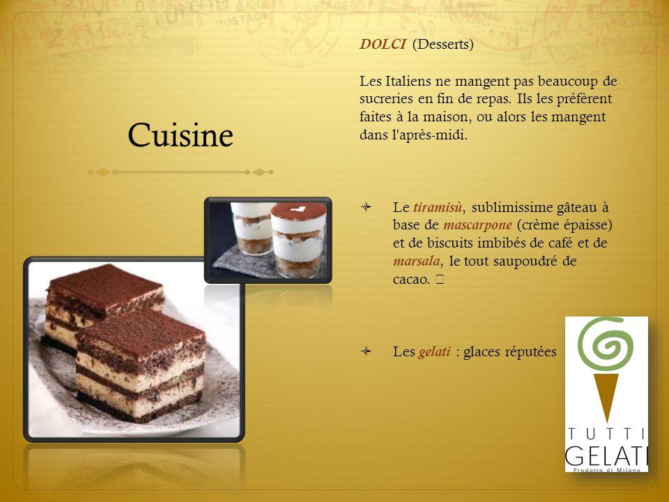 Cuisine DOLCI (Desserts) Les Italiens ne mangent pas beaucoup de sucreries en fin de repas. Ils les préfèrent faites à la maison, ou alors les mangent