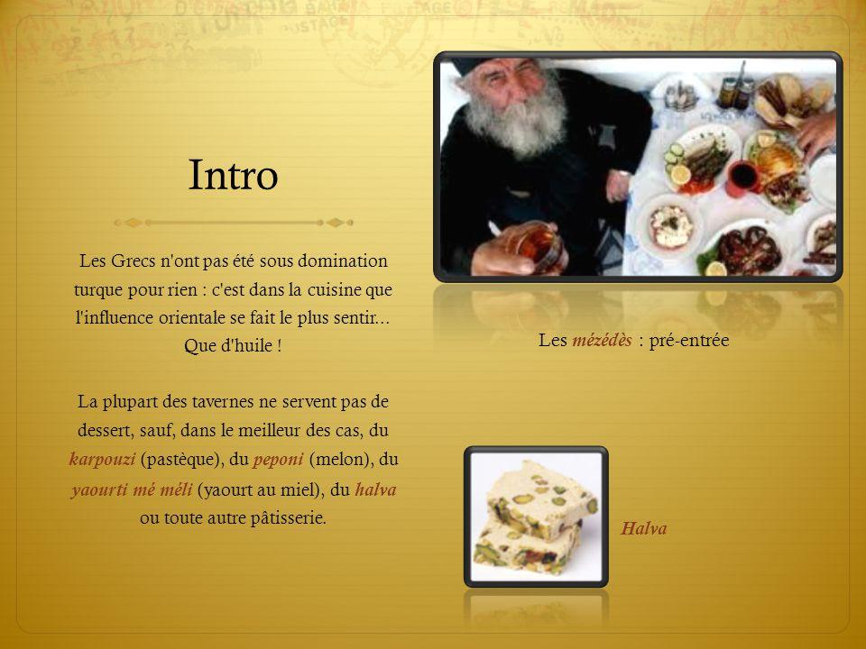 Intro Les mézédès : pré-entrée Halva Les Grecs n'ont pas été sous domination turque pour rien : c'est dans la cuisine que l'influence orientale se fai