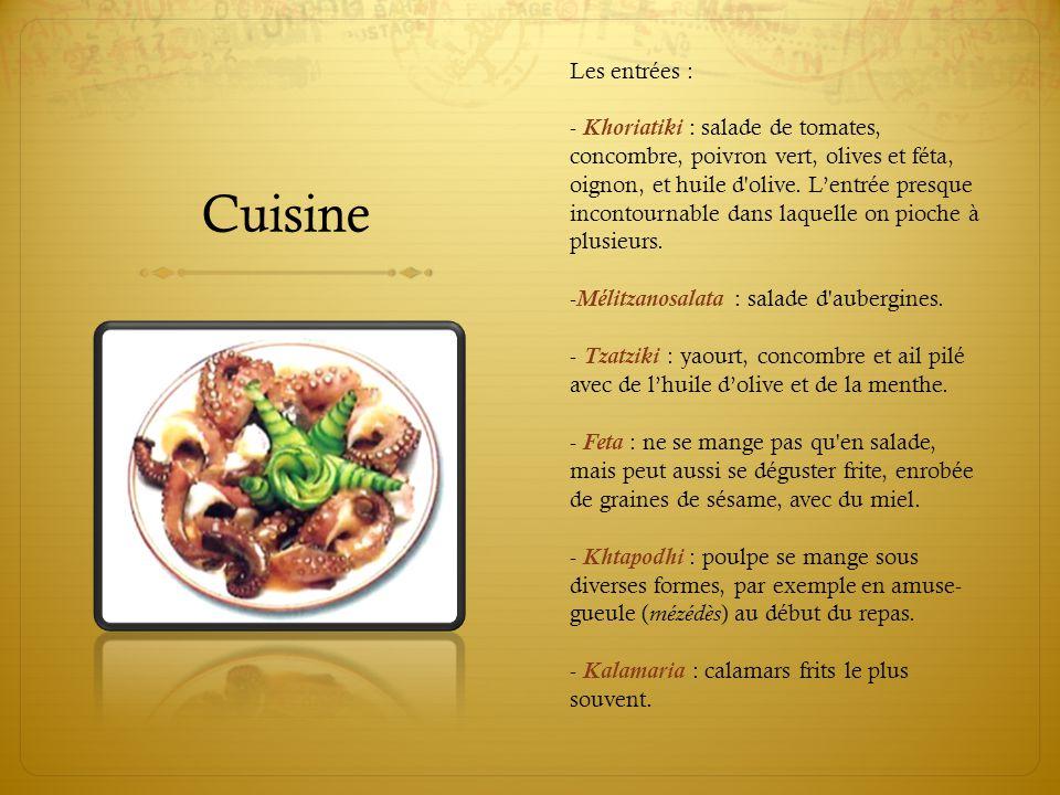 Cuisine Les entrées : - Khoriatiki : salade de tomates, concombre, poivron vert, olives et féta, oignon, et huile d'olive. L'entrée presque incontourn