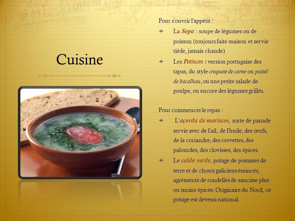 Cuisine Pour s'ouvrir l'appétit :  La Sopa : soupe de légumes ou de poisson (toujours faite maison et servie tiède, jamais chaude)  Les Petiscos : v